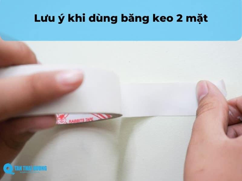 Lưu ý khi dùng băng keo 2 mặt sẽ giúp bạn sử dụng sản phẩm hiệu quả hơn.