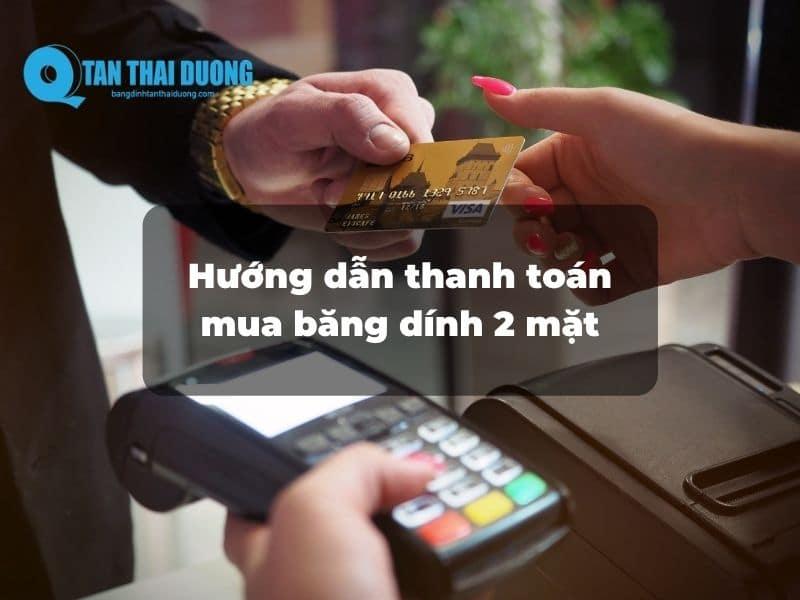 Hướng dẫn thanh toán mua băng dính 2 mặt tại Tân Thái Dương